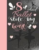 8 And Ballet Stole My Heart: Sketchbook Activity Book Gift For On Point Girls - Ballerina Sketchpad To Draw And Sketch In
