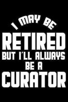 I May Be Retired But I'll Always Be A Curator