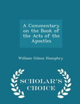 A Commentary on the Book of the Acts of the Apostles - Scholar's Choice Edition