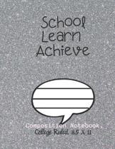 School Learn Achieve Composition Notebook - College Ruled, 8.5 x 11: NOTEBOOK - NOTE PAD- JOURNAL, 120 Pages, soft Cover, Easy Keep WORKBOOK Students,