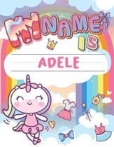 My Name is Adele: Personalized Primary Tracing Book / Learning How to Write Their Name / Practice Paper Designed for Kids in Preschool a