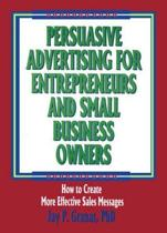 Persuasive Advertising for Entrepreneurs and Small Business Owners