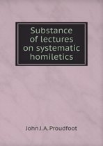 Substance of Lectures on Systematic Homiletics