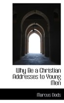 Why Be a Christian Addresses to Young Men