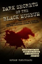 Dark Secrets of the Black Museum, 1835-1985: More Dark Secrets From 150 Years of the Most Notorious Crimes in England.