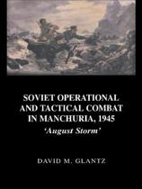 Soviet Operational and Tactical Combat in Manchuria, 1945