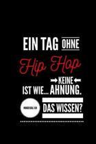 Ein Tag ohne Hip Hop ist wie... keine Ahnung. Woher soll ich das Wissen ?