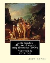 Cattle Brands; A Collection of Western Camp-Fire Stories (1906). by