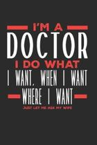 I'm a Doctor I Do What I Want, When I Want, Where I Want. Just Let Me Ask My Wife: Lined Journal Notebook for Doctors