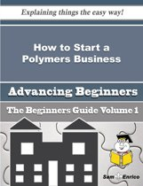 How to Start a Polymers Business (Beginners Guide)