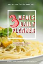 3 Meals Daily Planner: Track And Plan Your Meals Weekly Using 52 Weeks Meal Planner And Recipe Template Paper, Plan To Eat Healthy And Plan A