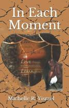In Each Moment: An Anthology of Short Stories about Life & Love