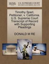 Timothy Sperl, Petitioner, V. California. U.S. Supreme Court Transcript of Record with Supporting Pleadings