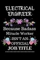 Electrical engineer Because Badass Miracle Worker Isn't an Official Job Title: Lined Journal Notebook Gift for Electrical engineer. Notebook / Diary /