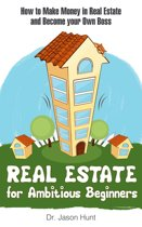 Real Estate for Ambitious Beginners