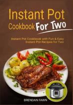Instant Pot Cookbook for Two: Instant Pot Cookbook with Fun & Easy Instant Pot Recipes for Two