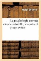 LA PSYCHOLOGIE COMME SCIENCE NATURELLE SON PRÉSENT & SON AVENIR
