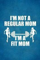 I'm Not A Regular Mom I'm A Fit Mom