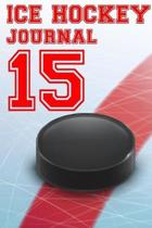 Ice Hockey Journal 15: Ice Hockey Notebook Number #15 Personalized Gift