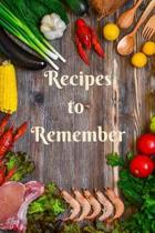 Recipes to Remember: Stylish Blank Recipe Book to Write In, Medium Sized A5 (6'' x 9'') 100 Pages, Durable Softcover Paperback / Notebook For