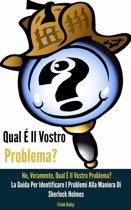 Qual É Il Vostro Problema? NO, Veramente, Qual É Il Vostro Problema?