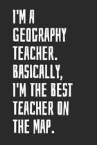 I'm A Geography Teacher. Basically, I'm The Best Teacher On The Map