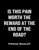 Is This Pain Worth The Reward At The End Of The Road?: A softcover blank lined notebook to jot down business ideas, take notes for class or ponder lif
