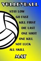 Volleyball Stay Low Go Fast Kill First Die Last One Shot One Kill Not Luck All Skill Mat