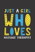 Just A Girl Who Loves Massage Therapist: Funny Massage Therapist Lovers Girl Women Gifts Lined Journal Notebook 6x9 120 Pages