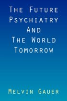 The Future Psychiatry and the World Tomorrow