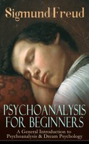 PSYCHOANALYSIS FOR BEGINNERS: A General Introduction to Psychoanalysis & Dream Psychology