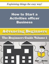 How to Start a Activities officer Business (Beginners Guide)