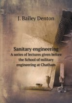 Sanitary Engineering a Series of Lectures Given Before the School of Military Engineering at Chatham