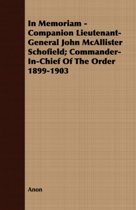 In Memoriam - Companion Lieutenant-General John McAllister Schofield; Commander-In-Chief Of The Order 1899-1903