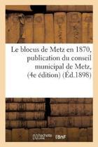 Le Blocus de Metz En 1870, Publication Du Conseil Municipal de Metz, Quatri�me �dition Suivi