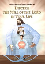 Sermons on the Gospel of Luke ( IV ) - Discern The Will Of The Lord In Your Life