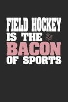 Field Hockey Is The Bacon of Sports: Dot Grid Notebook Journal Gift (6 x 9 - 150 pages) - Journal dotted paper - For Bullet Journaling, Lettering, Fie