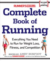 Runner's World Complete Book of Running: Everything You Need to Know to Run for Weight Loss, Fitness, and Competition