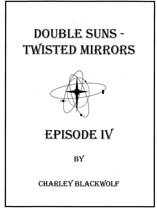 Double Suns - Twisted Mirrors - Episode IV
