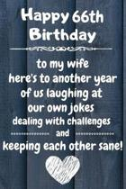 Happy 66th Birthday to my wife here's to laughing at our own jokes and keeping each other sane: 66 Year Old Birthday Gift Journal / Notebook / Diary /