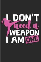 I Don't Need a Weapon I Am One