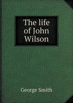 The Life of John Wilson