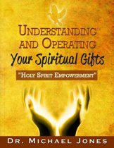 Understanding & Operating Your Spiritual Gifts