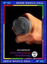 SingerMe. Y otros relatos eroticos de temática gay. Serie Marco Azul Nº2