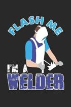 Flash Me I'm A Welder: Welding Dot Grid Journal, Diary, Notebook 6 x 9 inches with 120 Pages