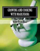 Growing and Cooking with Marijuana: A Guide for the Pro-Marijuana Advacate