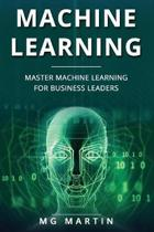 Machine Learning: Master Machine Learning For Business Leaders