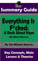 Summary Guide: Everything Is F*cked: A Book About Hope: By Mark Manson | The Mindset Warrior Summary Guide