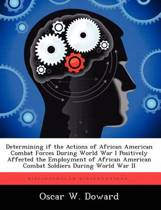 Determining If the Actions of African American Combat Forces During World War I Positively Affected the Employment of African American Combat Soldiers During World War II