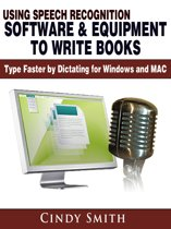Using Speech Recognition Software & Equipment to Write Books: Type Faster by Dictating for Windows and MAC